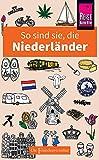 So sind sie, die Niederländer: Die Fremdenversteher von Reise Know-How