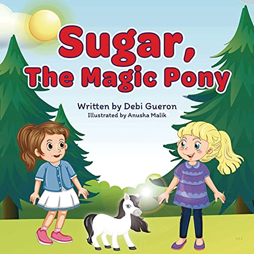 Sugar, The Magic Pony: A Story About Understanding The Connections Between Material Wealth, Family Love, And Gratitude