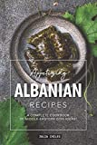 Appetizing Albanian Recipes: A Complete Cookbook of Middle-Eastern Dish Ideas!