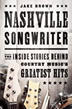 Nashville Songwriter: The Inside Stories Behind Country Music s Greatest Hits