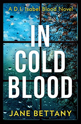In Cold Blood: A gripping murder mystery novel perfect for all crime thriller fans! by [Jane Bettany]