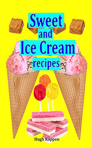 Sweets and Ice CREAM recipes (English Edition)