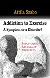 Addiction to Exercise: A Symptom or a Disorder?