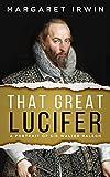 That Great Lucifer: A Portrait of Sir Walter Ralegh (English Edition)