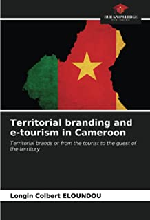 Territorial branding and e-tourism in Cameroon: Territorial brands or from the tourist to the guest of the territory