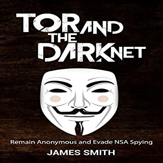 Tor and the Dark Net     Remain Anonymous and Evade NSA Spying              By:                                                                                                                                 James Smith                               Narrated by:                                                                                                                                 John Wray                      Length: 3 hrs and 21 mins     1 rating     Overall 5.0