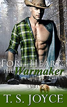 For the Heart of the Warmaker (Outlaw Shifters Book 4) by [T. S. Joyce]