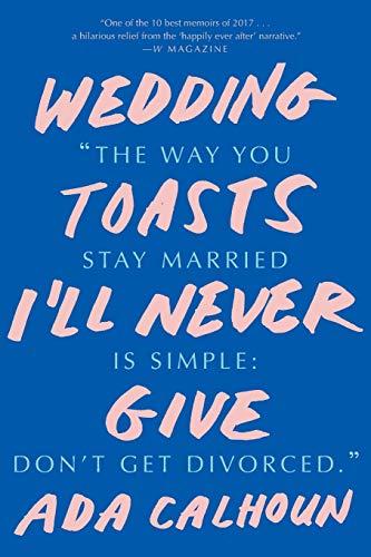 Calhoun, A: Wedding Toasts I\'ll Never Give