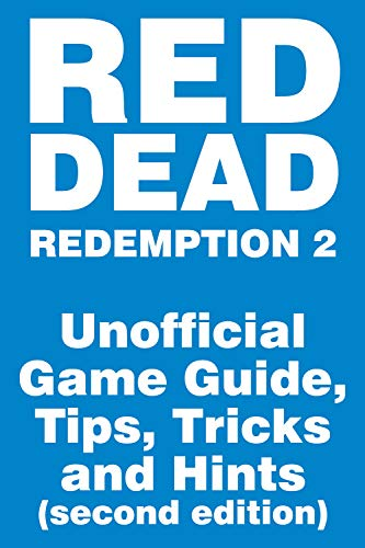 Red Dead Redemption 2 - Unofficial Game Guide, Tips, Tricks and Hints: second edition, more than 600 pages, updated on September 22 (Unofficial Game Guides)