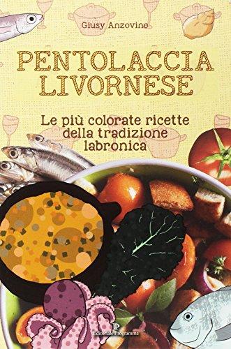 Pentolaccia livornese. Le più colorate ricette della tradizione labronica