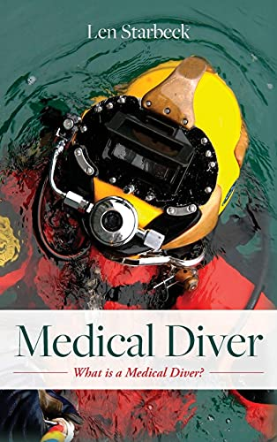 Compare Textbook Prices for Medical Diver: What is a Medical Diver  ISBN 9781735907604 by Starbeck, Len