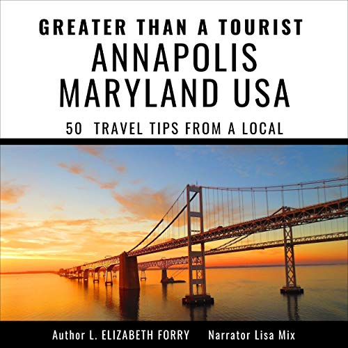 Greater Than a Tourist - Annapolis Maryland USA Audiobook By L. Elizabeth Forry cover art