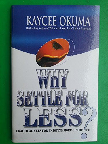 WHY SETTLE FOR LESS?: PRACTICAL KEYS FOR ENJOYING MORE OUT OF LIFE! (KAYCEE OKUMA Book 1) (English Edition)