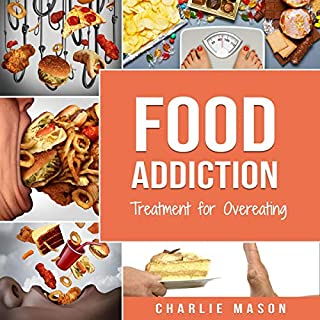 Food Addiction: Treatment for Overeating Stop Food Addiction Recovery Workbook: Food Addiction Problems And Solutions Overcoming Food Addiction                   By:                                                                                                                                 Charlie Mason                               Narrated by:                                                                                                                                 Ryan Simpson                      Length: 1 hr and 40 mins     7 ratings     Overall 4.6