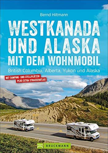 Westkanada & Alaska mit dem Wohnmobil: British Columbia, Alberta, Yukon und Alaska. Wohnmobil-Reiseführer mit...