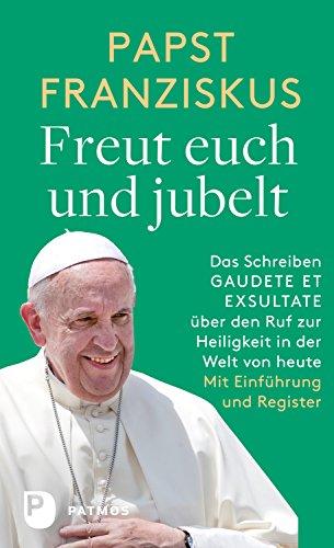 Freut euch und jubelt: Das Schreiben GAUDETE ET EXSULTATE über den Ruf zur Heiligkeit in der Welt von heute (German Edition)