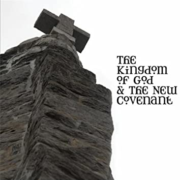 The Kingdom of God and the New Covenant
