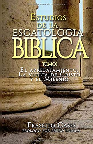 Estudios de la Escatología Biblica: El arrebatamiento, La vuelta de Cristo y el Milenio