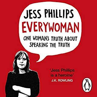Everywoman     One Woman's Truth About Speaking the Truth              By:                                                                                                                                 Jess Phillips                               Narrated by:                                                                                                                                 Jess Phillips                      Length: 6 hrs and 42 mins     127 ratings     Overall 4.7