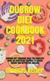 DUBROW DIET COOKBOOK 2021: DUBROW DIET COOKBOOK 2021: THE COMPLETE GUIDE ON EVERYTHING YOU NEED TO REDUCE WEIGHT AND BETTER FEEL AGELESS