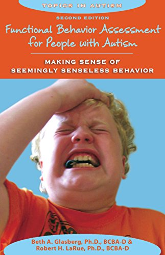 Functional Behavior Assessment for People with Autism: Making Sense of Seemingly Senseless Behavior,