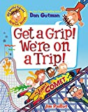 My Weird School Graphic Novel: Get a Grip! We're on a Trip! (My Weird School Graphic Novel, 2)