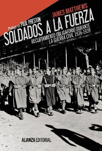 Soldados a la fuerza: Reclutamiento obligatorio durante la Guerra Civil, 1936-1939 (Alianza Ensayo)
