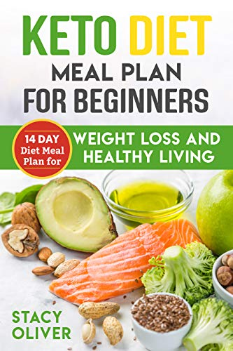 Keto Diet Meal Plan For Beginners 14 Day Diet Meal Plan For Weight Loss And Healthy Living Ebook Oliver Stacy Amazon Co Uk Kindle Store