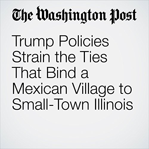Trump Policies Strain the Ties That Bind a Mexican Village to Small-Town Illinois copertina