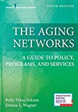 The Aging Networks, Ninth Edition: A Guide to Policy, Programs, and Services