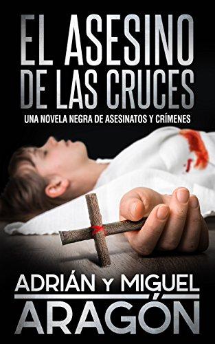 El Asesino de las Cruces: Una novela negra de asesinatos y ...