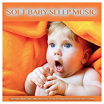 Soft Baby Sleep Music: Calm Piano Lullabies, Baby Lullaby Music, Music For Kids, Preschool Music and The Best Music For Babies