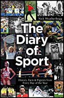 The Diary of Sport: History, Facts & Figures from Every Day of the Year