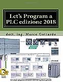 Let's Program a PLC edizione 2018: Pubblicazioni di automazione industriale a cura del docente Gottardo Marco: Volume 1