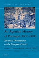 An Agrarian History of Portugal, 1000-2000: Economic Development on the European Frontier (Library of Economic History)