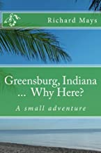 Greensburg Indiana...Why Here?: A small adventure