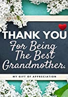 Thank You For Being The Best Grandmother.: My Gift Of Appreciation: Full Color Gift Book - Prompted Questions - 6.61 x 9.61 inch