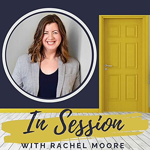 In Session with Rachel Moore Podcast By Rachel Moore cover art