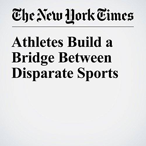 Athletes Build a Bridge Between Disparate Sports cover art