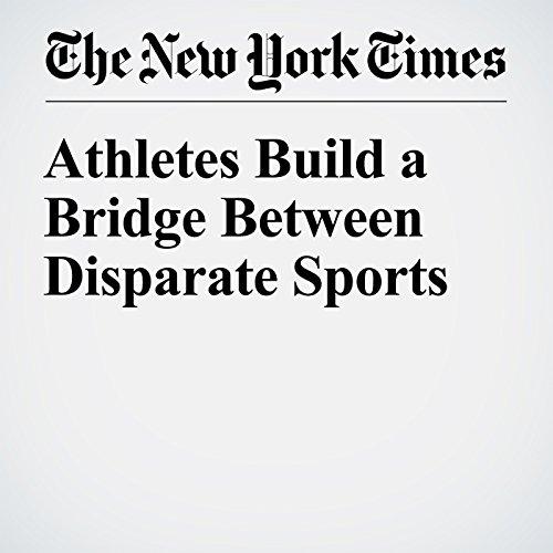 Athletes Build a Bridge Between Disparate Sports cover art