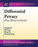 Differential Privacy: From Theory to Practice (Synthesis Lectures on Information Security, Privacy, & Trust)