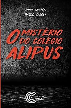 O mistério do colégio Alipus por [Paulo Caroli, Duda Chaieb]