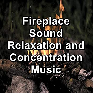 Fireplace Sound Relaxation and Concentration Music
