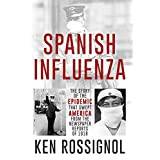 SPANISH INFLUENZA - The Story of the Epidemic That Swept America From the Newspaper Reports of 1918 (Twentieth Century History)