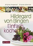 Hildegard von Bingen – Einfach kochen 2: 250 neue gesunde Rezepte