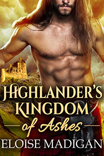 Highlander's Kingdom of Ashes: A Steamy Scottish Historical Romance Novel