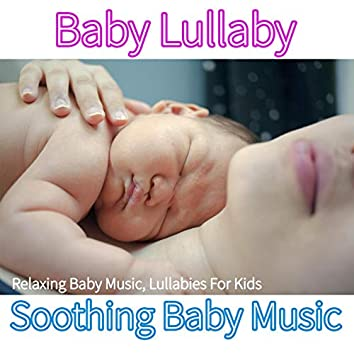 Baby Lullaby: Relaxing Baby Music, Lullabies For Kids, Soothing Baby Music