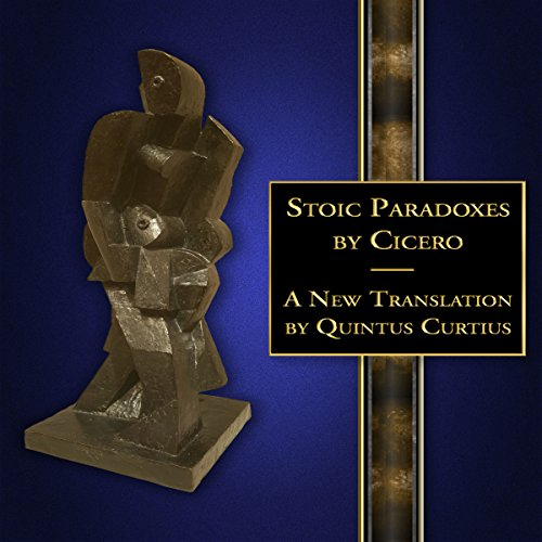 Stoic Paradoxes: A New Translation                   By:                                                                                                                                 Quintus Curtius - translator                               Narrated by:                                                                                                                                 Alan Weyman                      Length: 2 hrs and 27 mins     Not rated yet     Overall 0.0