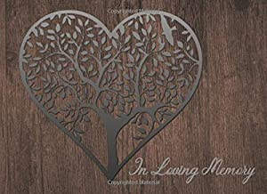 In Loving Memory: Guest Book For Funeral Memorial & Wake Services:  Natural Wood & Heart Tree Design