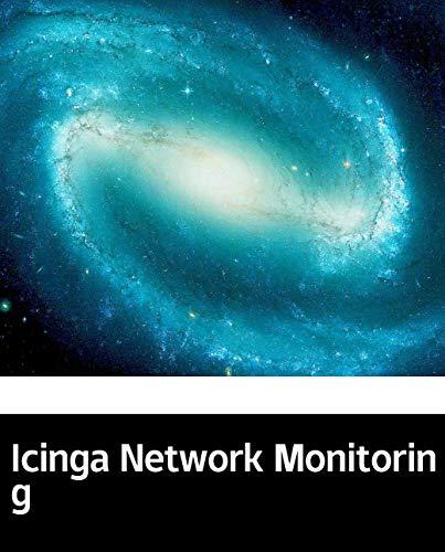 Icinga Network Monitoring: Computer Programming (English Edition)